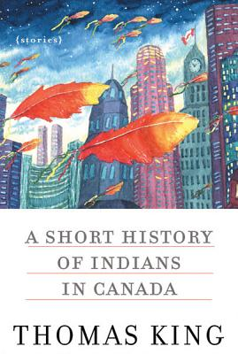 A Short History of Indians in Canada By King, Thomas